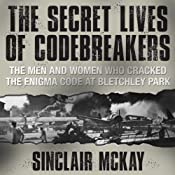 The Secret Lives of Codebreakers: The Men and Women Who Cracked the Enigma Code at Bletchley Park | [Sinclair McKay]