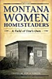 Montana Women Homesteaders: A Field of Ones Own