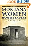 Montana Women Homesteaders: A Field o...