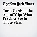 Tarot Cards in the Age of Yelp: What Psychics See in Those Stars | Michael Wilson