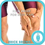 Pain Relief for Knee Pain: Hypnosis & Meditation | Erick Brown