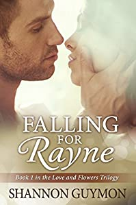 (FREE on 10/14) Falling For Rayne: Book 1 In The Love And Flowers Trilogy by Shannon Guymon - http://eBooksHabit.com