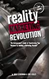 Reality Marketing Revolution: The Entrepreneur's Guide To Transforming Your Business By Building A Marketing Machine