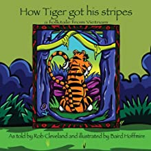 How Tiger Got His Stripes: A Folktale from Vietnam (       UNABRIDGED) by Rob Cleveland Narrated by Rob Cleveland