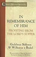 In Remembrance Of Him: Profiting From The Lord's Supper by Guilelmus Saldenus & Wilhemus a' Brakel