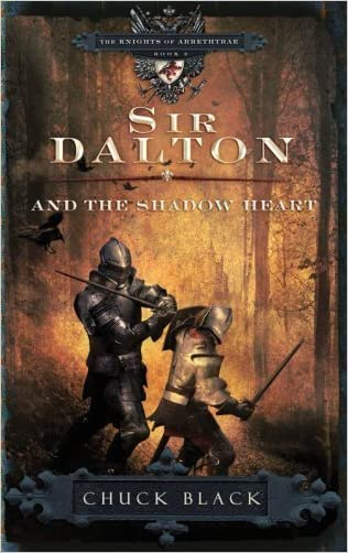 Sir Dalton and the Shadow Heart (The Knights of Arrethtrae Book 3) written by Chuck Black