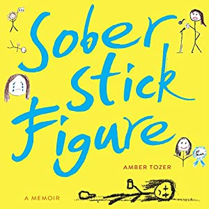 Sober Stick Figure: A Memoir Audiobook by Amber Tozer Narrated by Amber Tozer