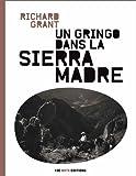 Un Gringo dans la Sierra Madre : Au coeur d'un Mexique sans foi ni loi