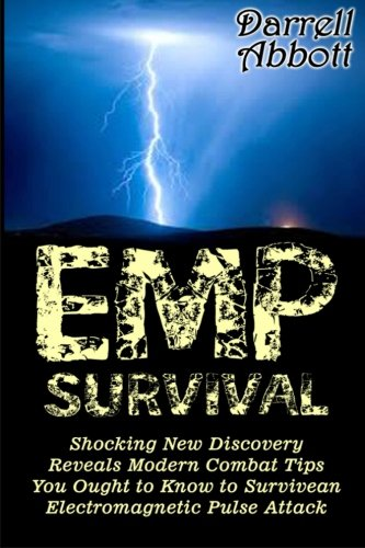 EMP Survival: Shocking New Discovery Reveals Modern Combat Tips You Ought to Know to Survive an Electromagnetic Pulse Attack (EMP Survival, EMP survival preparedness, EMP survival guide)