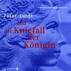 Peter Lundt und der Kniefall der Königin (Peter Lundt 3) Hörspiel