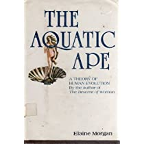 The Aquatic Ape A Theory of Human Evolution [Hardcover]