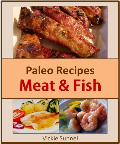 Paleo Recipes Meat & Fish - Paleolithic Cookbook of Healthy Recipes by Vickie Sunnel