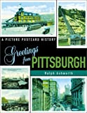 img - for Greetings from Pittsburgh: A Picture Postcard History by Ralph Ashworth (2000-07-05) book / textbook / text book