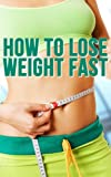 How To Lose Weight Fast-Simple Weight Loss Methods