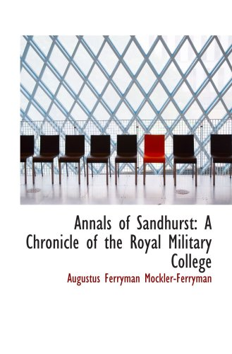 Annals of Sandhurst: A Chronicle of the Royal Military College