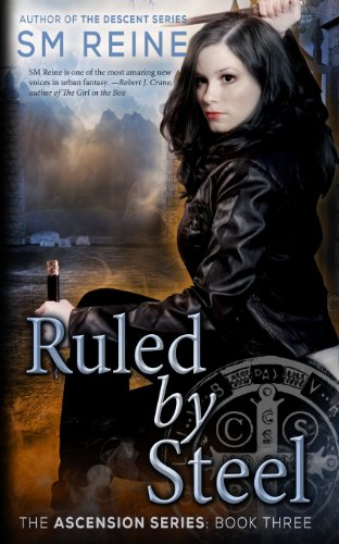 Ruled by Steel: An Urban Fantasy Novel: Volume 3 (The Ascension Series)