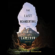 The Last Neanderthal: A Novel Audiobook by Claire Cameron Narrated by Lisa Stathoplos, Casey Turner