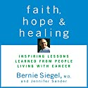 Faith, Hope, and Healing: Inspiring Lessons Learned from People Living with Cancer (       UNABRIDGED) by Bernie Siegel Narrated by Bernie Siegel
