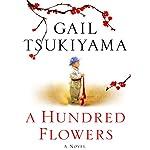 A Hundred Flowers: A Novel | Gail Tsukiyama