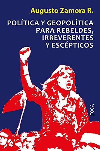 Política y geopolítica para rebeldes, irreverentes y escépticos (Investigación)