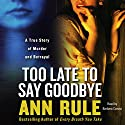 Too Late to Say Goodbye (       UNABRIDGED) by Ann Rule Narrated by Barbara Caruso