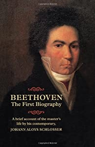 Beethoven The First Biography from Amadeus Press