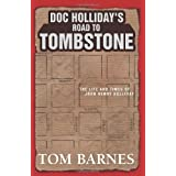 Doc Holliday's Road to Tombstone: The Life and Times of John Henry Holliday ~ Tom Barnes
