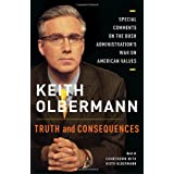 Truth and Consequences: Special Comments on the Bush Administration's War on American Values ~ Keith Olbermann
