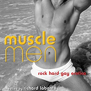 Muscle Men: Rock Hard Gay Erotica | [Richard Labonté (editor)]