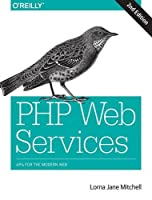 PHP Web Services: APIs for the Modern Web, 2nd Edition Front Cover