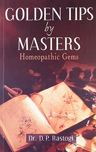 Golden Tips by Masters: Homeopathic Gems: 1