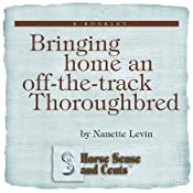 Bringing Home an Off-the-Track Thoroughbred: Horse Sense and Cents | [Nanette Levin]
