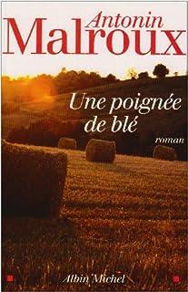 Une poignée de blé : roman, Malroux, Antonin