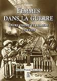 echange, troc Marie-Pierre Souchon - Femmes dans la guerre : Entre ombre et lumière 1914-1918