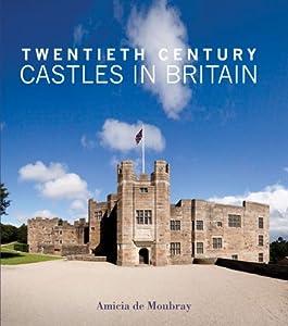 Twentieth Century Castles in Britain by Amicia de Moubray
