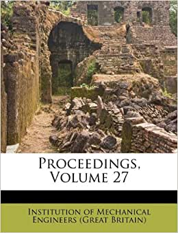 Proceedings, Volume 27: Institution of Mechanical Engineers (Gre ...