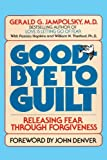 Goodbye to Guilt: Releasing Fear Through Forgiveness: Releasing Fear Through Foregivenss