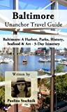 Baltimore Unanchor Travel Guide - A Harbor, Parks, History, Seafood & Art - 3-Day Itinerary