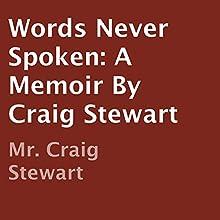 Words Never Spoken: A Memoir by Craig Stewart (       UNABRIDGED) by Craig Stewart Narrated by Craig Stewart