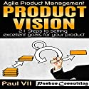 Product Vision: 21 Steps to Setting Excellent Goals for Your Product Audiobook by Paul VII Narrated by Randal Schaffer