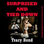 Surprised and Tied Down: A Very Rough Double Penetration Bondage Fantasy Erotica Story   Tracy Bond