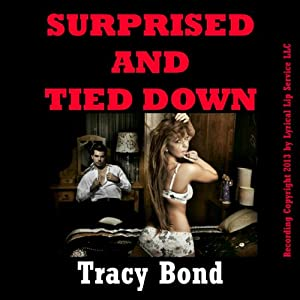 Surprised and Tied Down: A Very Rough Double Penetration Bondage Fantasy Erotica Story | [Tracy Bond]