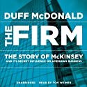 The Firm: The Story of McKinsey and Its Secret Influence on American Business (       UNABRIDGED) by Duff McDonald Narrated by Tom Weiner