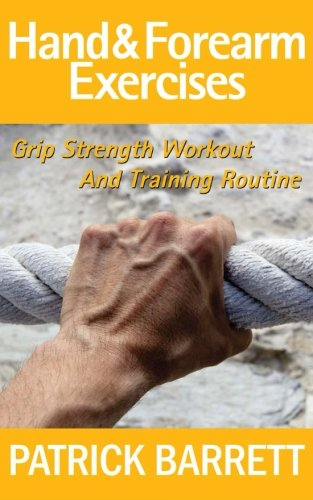 Hand And Forearm Exercises: Grip Strength Workout And Training Routine PDF