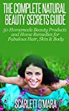 Natural Beauty: Secrets Guide - Homemade Beauty Products & Home Remedies for Fabulous Hair, Skin & Beauty (natural beauty recipes, natural beauty secrets, ... skin treatments, clear skin, anti aging)