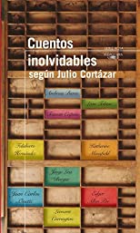 Cuentos inolvidables segun Cortazar (Spanish Edition) (Memorable Short Stories: A Selection by Julio Cortazar) (Serie Roja Alfaguara)