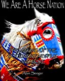 img - for We Are A Horse Nation: The Making Of The Documentary Film And More book / textbook / text book