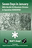 img - for By Wolf T. Zoepf Seven Days in January: With the 6th SS-Mountain Division in Operation NORDWIND (2001 no other dates) [Paperback] book / textbook / text book