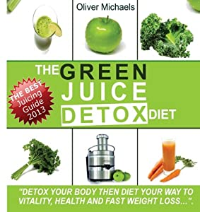 "The Green 'Juice' Detox Diet: ""Detox Your Body Then Diet Your Way To Vitality And Healthy Weight Loss..."" from CreateSpace Independent Publishing Platform"