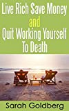 Live Rich, Save Money, and Quit Working Yourself To Death
